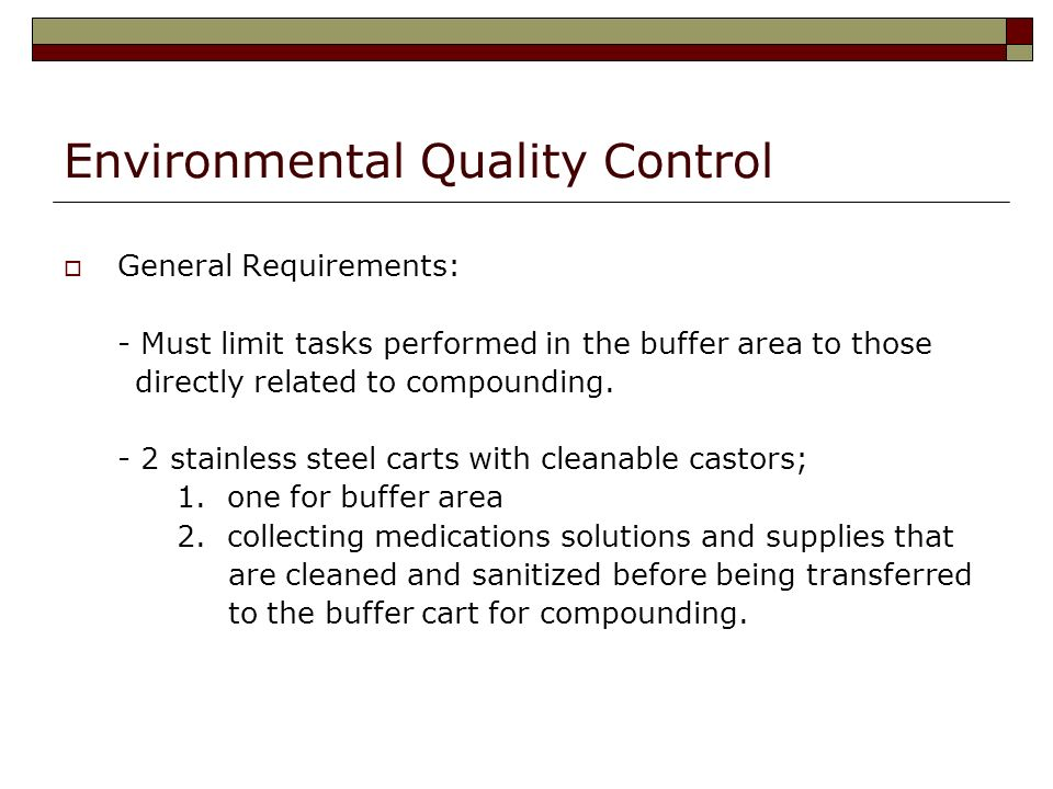Environmental Quality Control General Requirements: - Must limit tasks performed in the buffer area to those directly related to compounding. - 2 stai