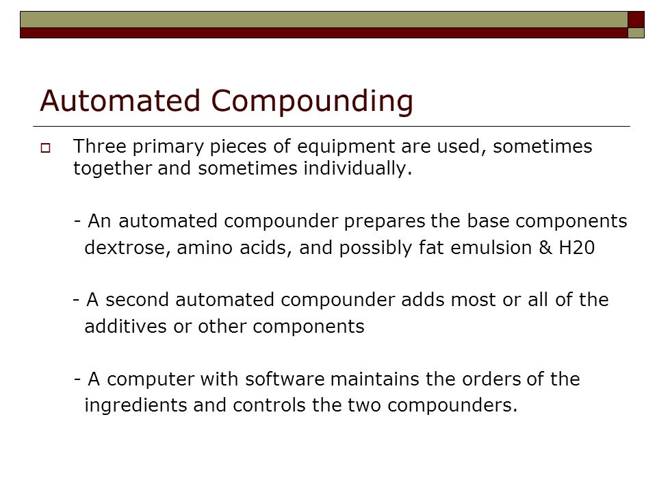 Automated Compounding Three primary pieces of equipment are used, sometimes together and sometimes individually.