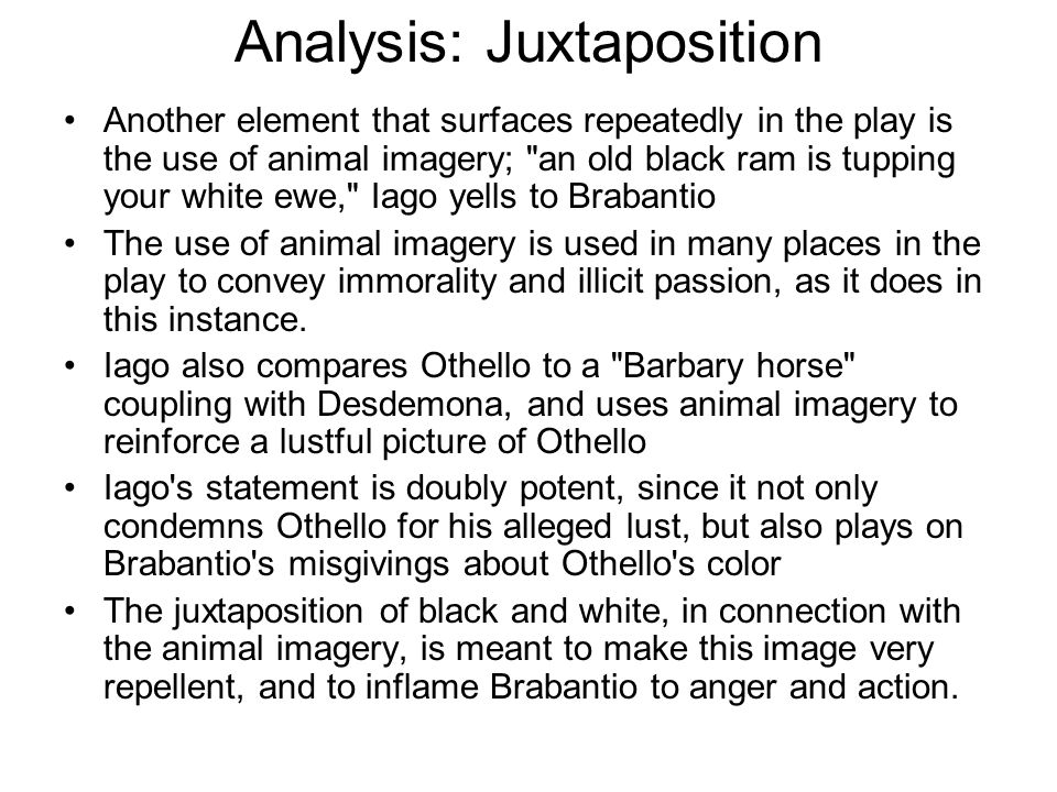 Analysis: Juxtaposition Another element that surfaces repeatedly in the play is the use of animal imagery;
