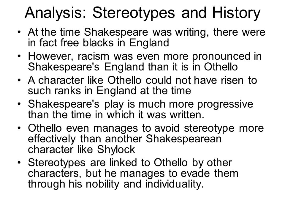 Analysis: Stereotypes and History At the time Shakespeare was writing, there were in fact free blacks in England However, racism was even more pronoun