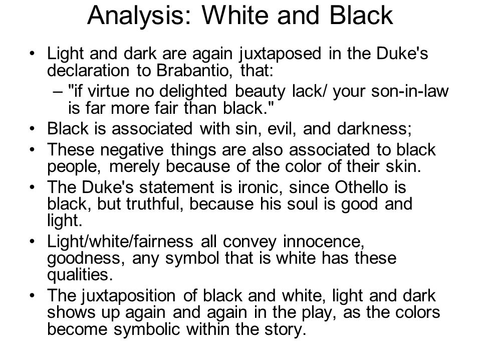 Analysis: White and Black Light and dark are again juxtaposed in the Duke's declaration to Brabantio, that: –