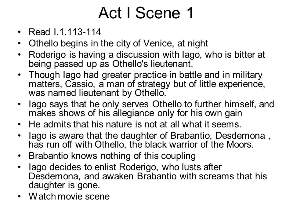 Act I Scene 1 Read I.1.113-114 Othello begins in the city of Venice, at night Roderigo is having a discussion with Iago, who is bitter at being passed