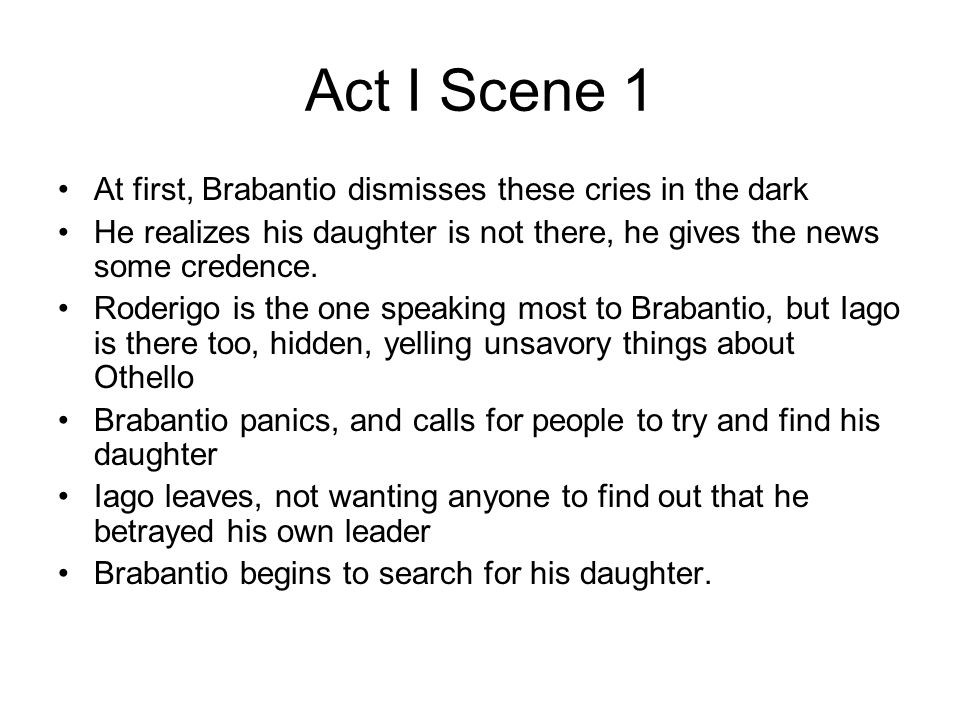 Act I Scene 1 At first, Brabantio dismisses these cries in the dark He realizes his daughter is not there, he gives the news some credence. Roderigo i