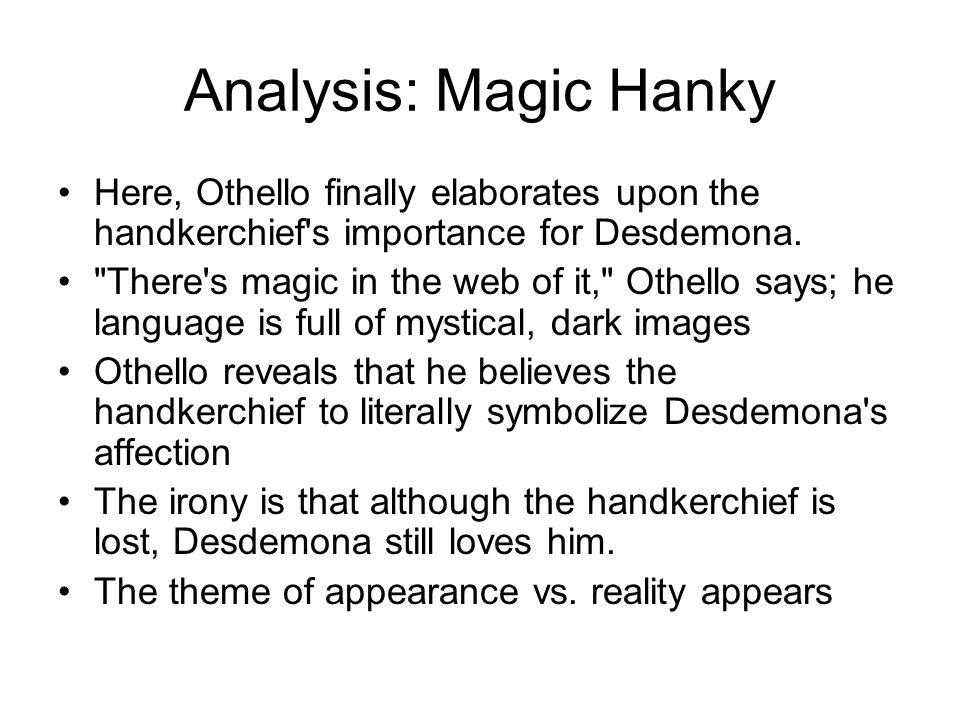 Analysis: Magic Hanky Here, Othello finally elaborates upon the handkerchief's importance for Desdemona.