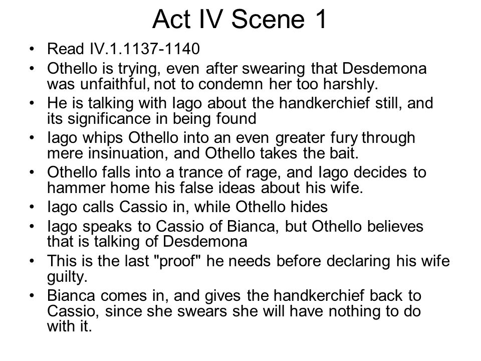 Act IV Scene 1 Read IV.1.1137-1140 Othello is trying, even after swearing that Desdemona was unfaithful, not to condemn her too harshly. He is talking
