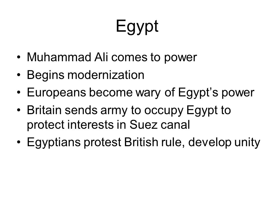 Egypt Muhammad Ali comes to power Begins modernization Europeans become wary of Egypts power Britain sends army to occupy Egypt to protect interests i