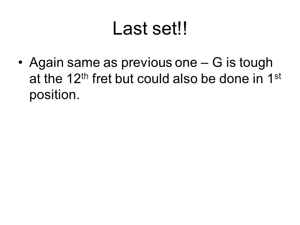Last set!! Again same as previous one – G is tough at the 12 th fret but could also be done in 1 st position.