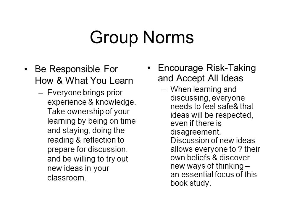 Group Norms Be Responsible For How & What You Learn –Everyone brings prior experience & knowledge. Take ownership of your learning by being on time an