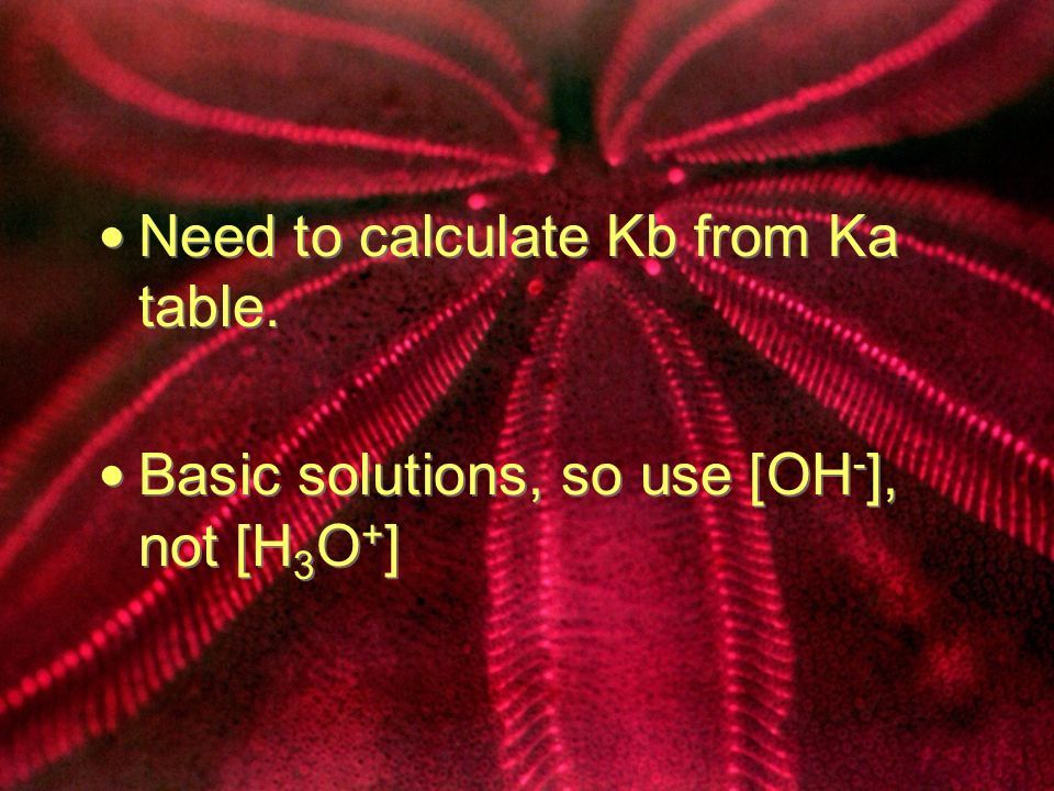 Need to calculate Kb from Ka table.