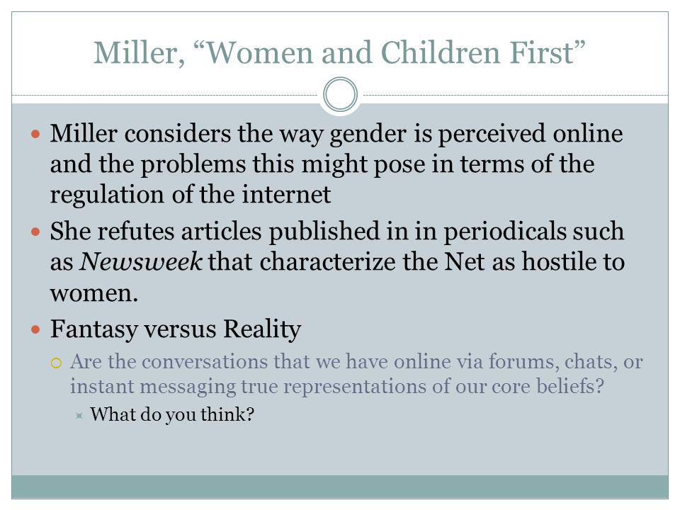 Miller, Women and Children First Miller considers the way gender is perceived online and the problems this might pose in terms of the regulation of th