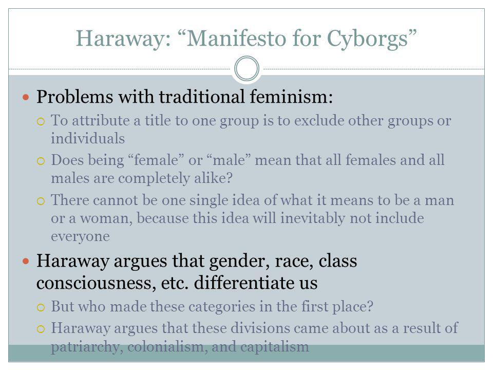 Problems with traditional feminism: To attribute a title to one group is to exclude other groups or individuals Does being female or male mean that al