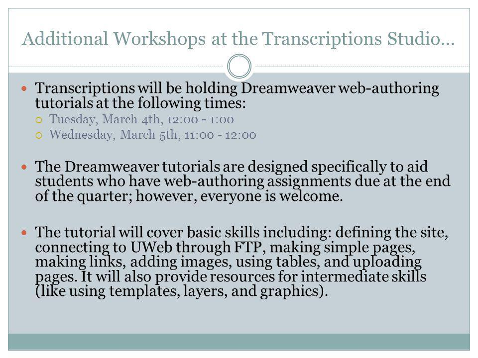 Additional Workshops at the Transcriptions Studio... Transcriptions will be holding Dreamweaver web-authoring tutorials at the following times: Tuesda