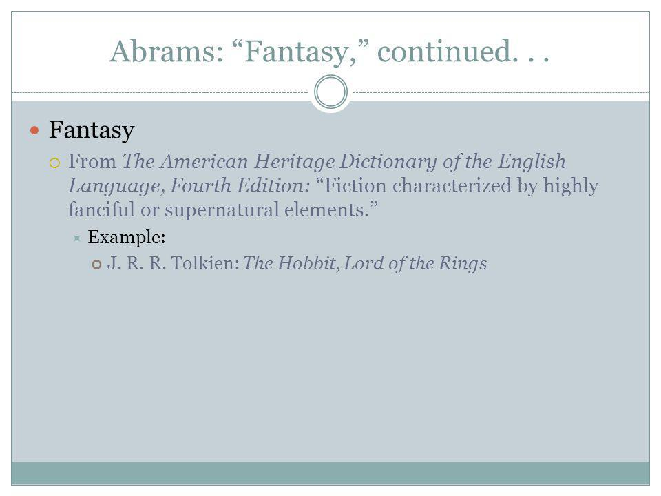 Abrams: Fantasy, continued... Fantasy From The American Heritage Dictionary of the English Language, Fourth Edition: Fiction characterized by highly f