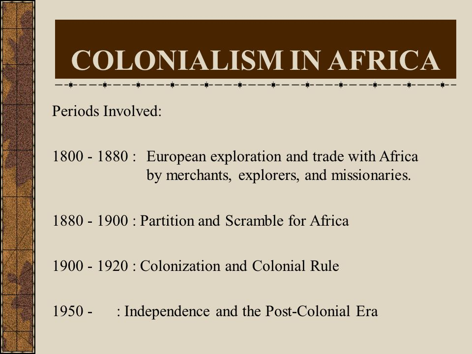 COLONIALISM IN AFRICA A racially based (or racist) system of political, economic, and cultural domination forcibly imposed by a technologically superi