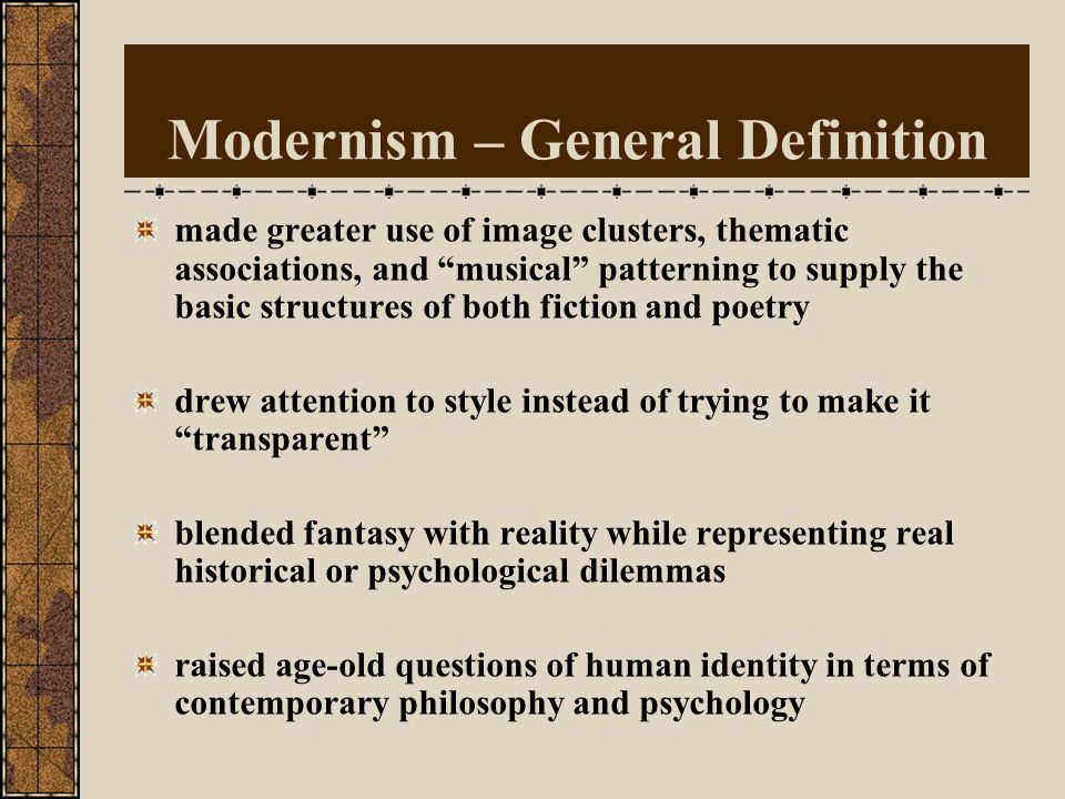 Modernism – General Definition broke up the logically developing plot typical of 19 th century novel and offered unexpected connections or sudden chan