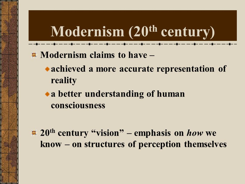 20 th century versus 19 th century 20 th century vision implies a criticism of the 19 th century as a period of comfortable certainty and positive ass