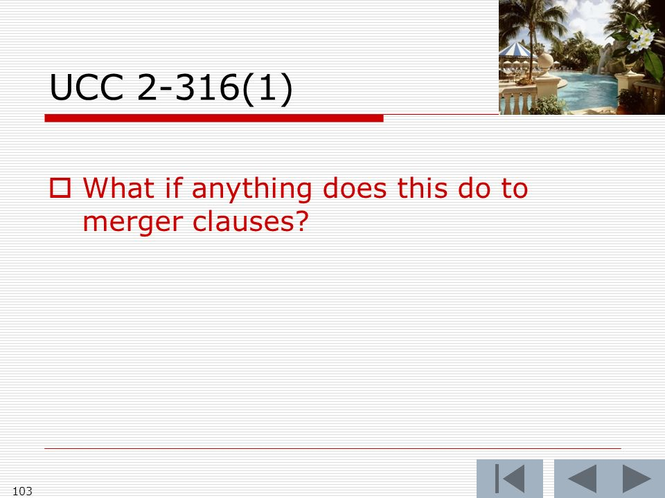 UCC 2-316(1) What if anything does this do to merger clauses? 103
