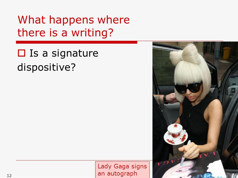 What happens where there is a writing Is a signature dispositive 12 Lady Gaga signs an autograph