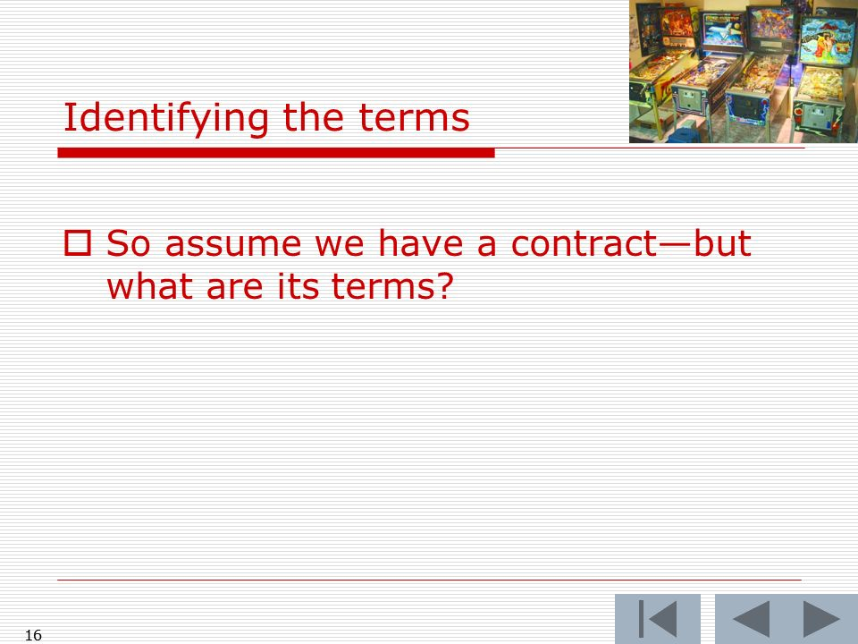 So assume we have a contractbut what are its terms? 16 Identifying the terms 16