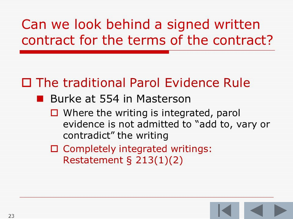 Can we look behind a signed written contract for the terms of the contract? The traditional Parol Evidence Rule Burke at 554 in Masterson Where the wr