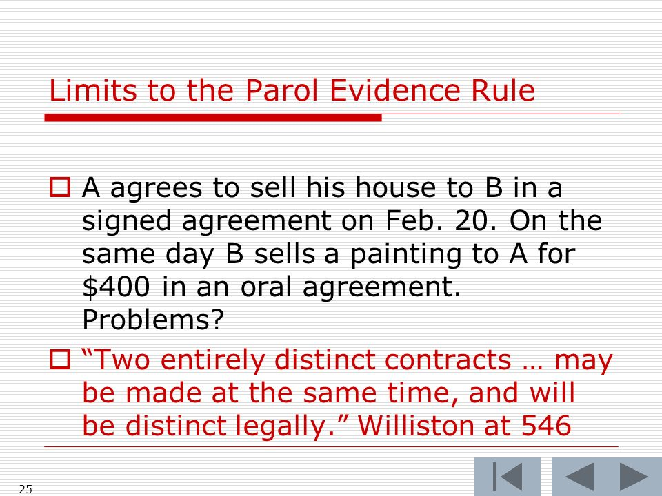 Limits to the Parol Evidence Rule A agrees to sell his house to B in a signed agreement on Feb.