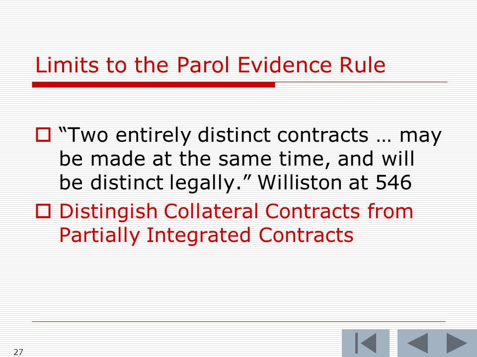 Limits to the Parol Evidence Rule Two entirely distinct contracts … may be made at the same time, and will be distinct legally.