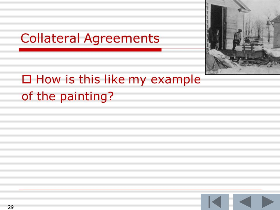 Collateral Agreements How is this like my example of the painting? 29