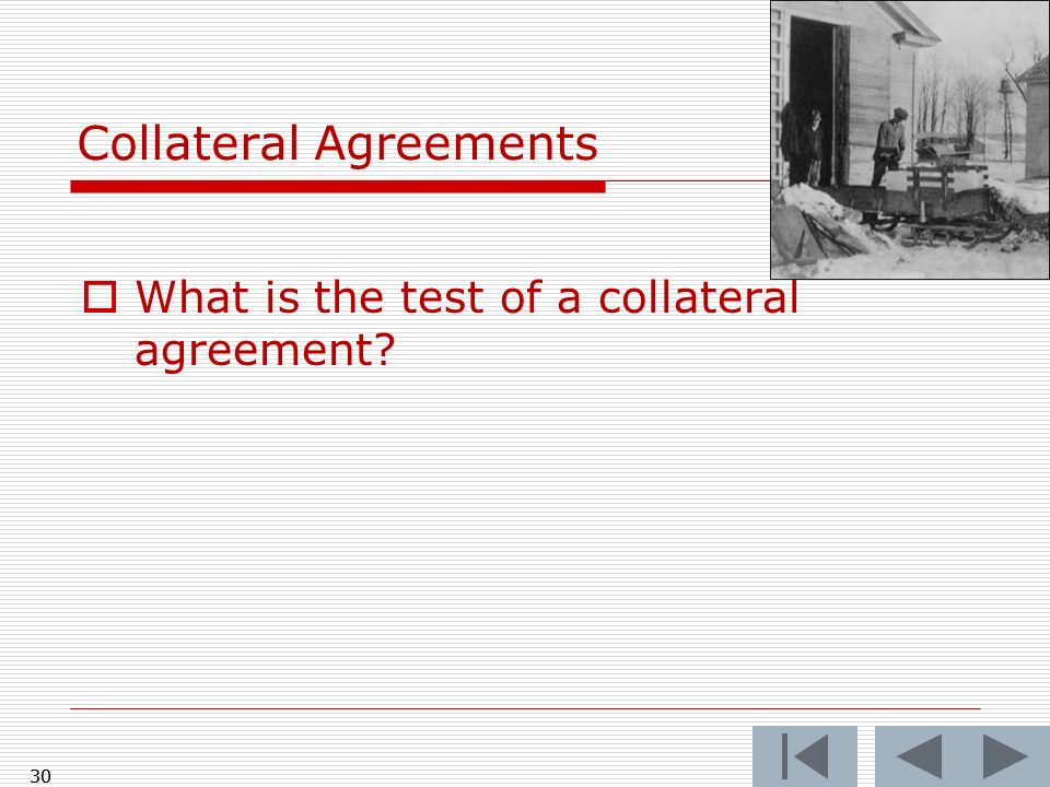 Collateral Agreements What is the test of a collateral agreement 30