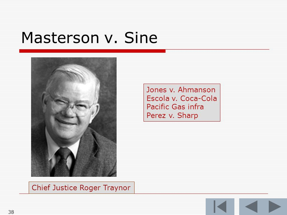 Masterson v. Sine 38 Chief Justice Roger Traynor Jones v. Ahmanson Escola v. Coca-Cola Pacific Gas infra Perez v. Sharp