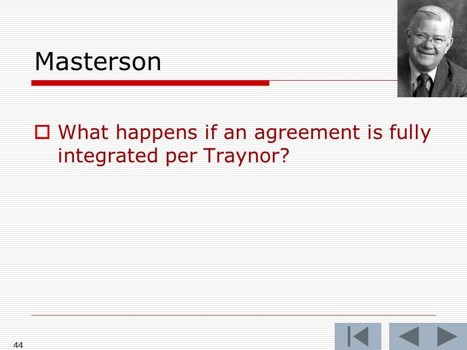 Masterson What happens if an agreement is fully integrated per Traynor? 44