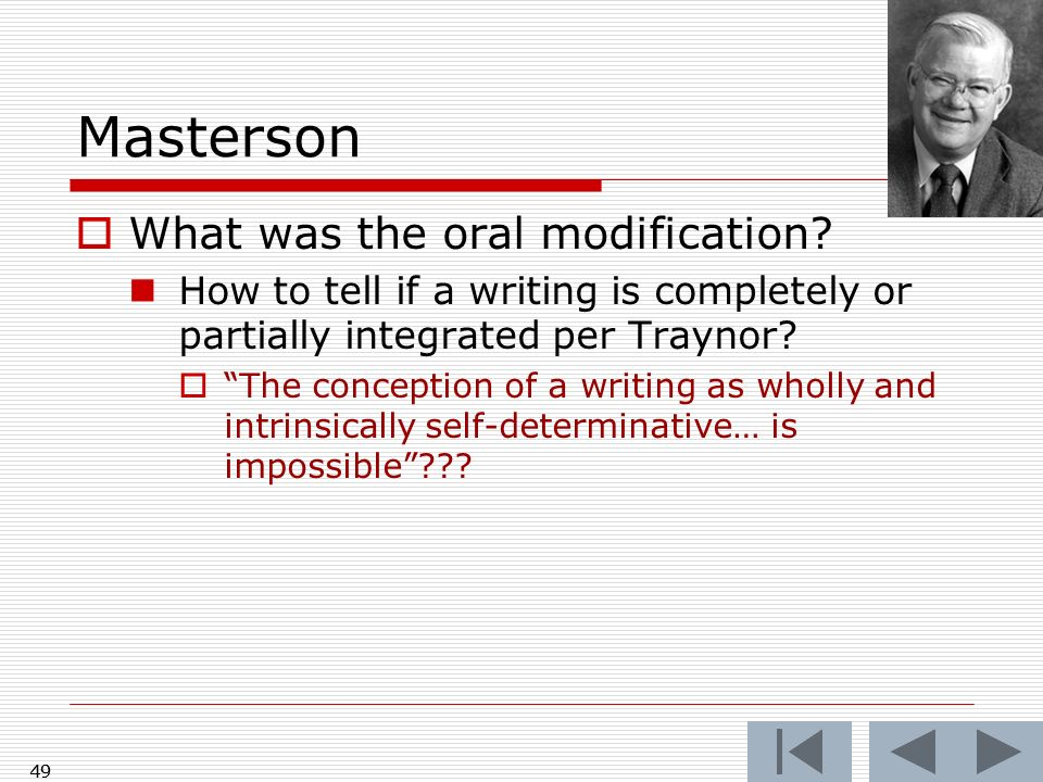 Masterson What was the oral modification? How to tell if a writing is completely or partially integrated per Traynor? The conception of a writing as w
