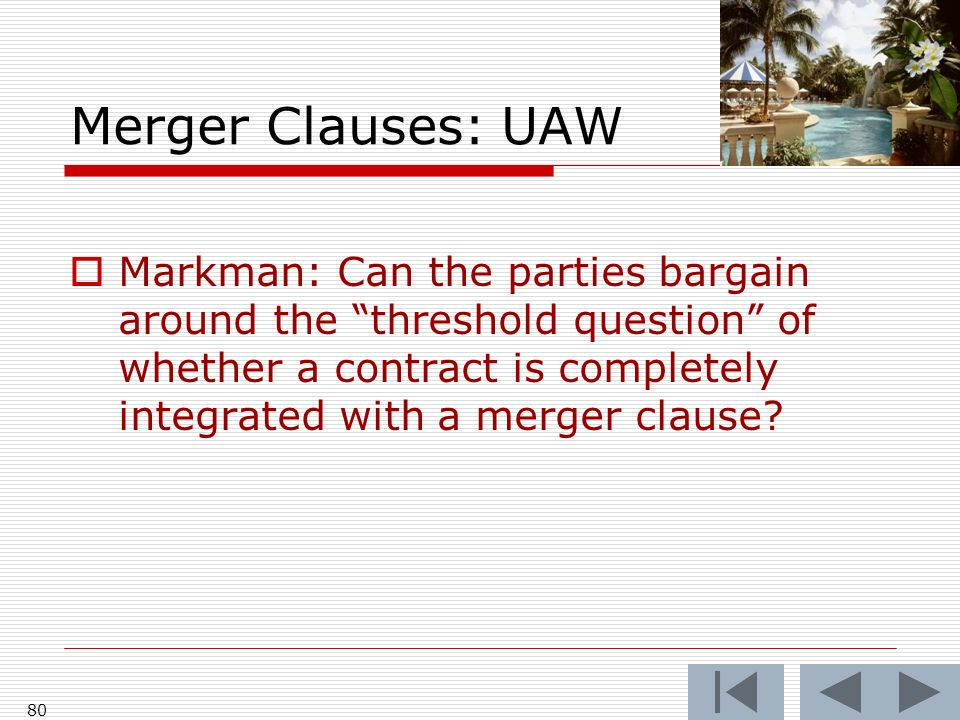 Merger Clauses: UAW Markman: Can the parties bargain around the threshold question of whether a contract is completely integrated with a merger clause.