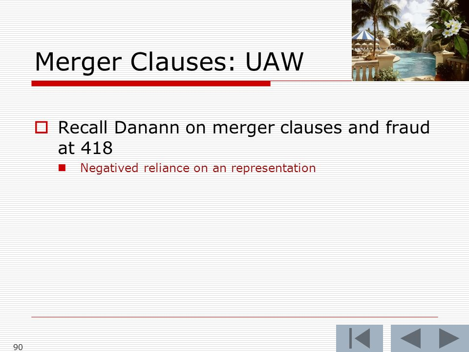 Merger Clauses: UAW Recall Danann on merger clauses and fraud at 418 Negatived reliance on an representation 90