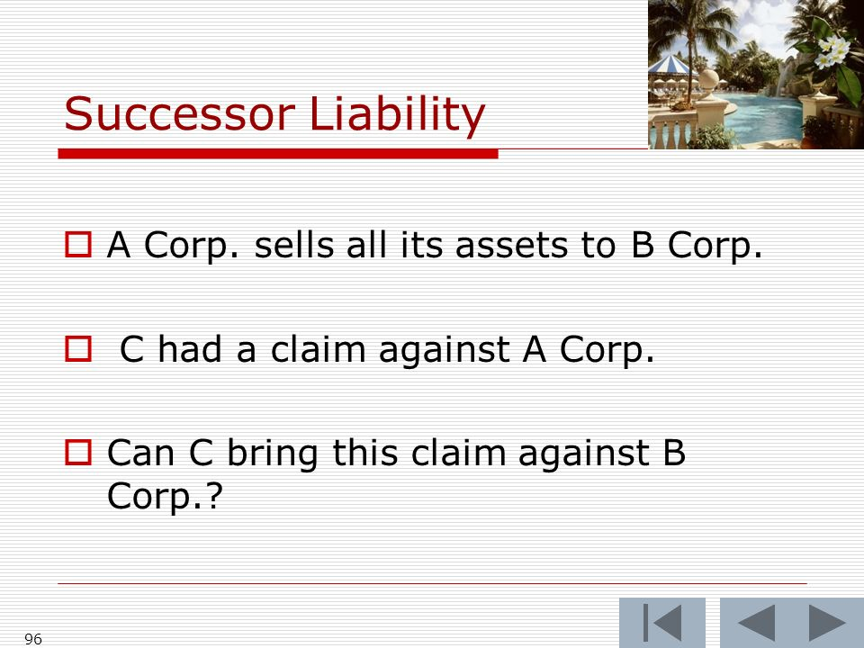 Successor Liability A Corp. sells all its assets to B Corp.