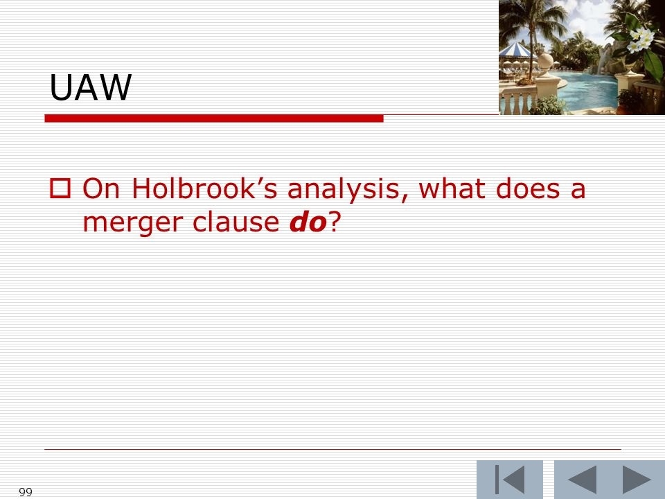 UAW On Holbrooks analysis, what does a merger clause do? 99