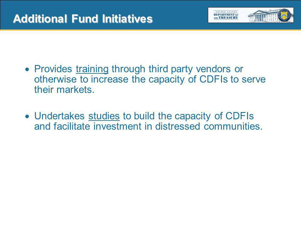 5 Additional Fund Initiatives Provides training through third party vendors or otherwise to increase the capacity of CDFIs to serve their markets.