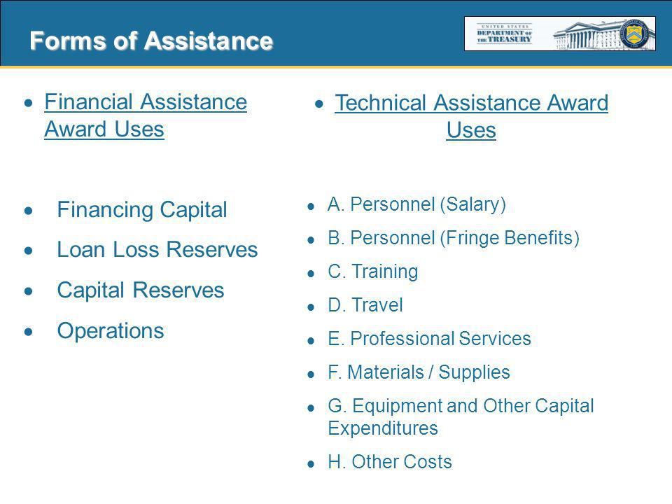 6 Forms of Assistance Financial Assistance Award Uses Financing Capital Loan Loss Reserves Capital Reserves Operations Technical Assistance Award Uses A.