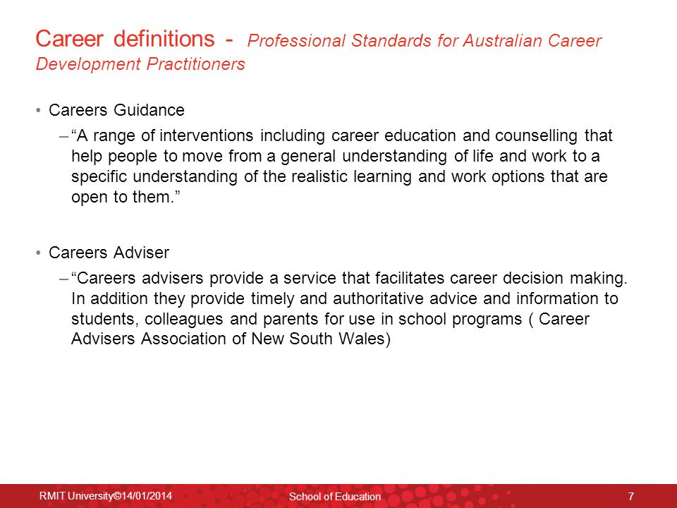 RMIT University©14/01/2014 School of Education 7 Career definitions - Professional Standards for Australian Career Development Practitioners Careers G
