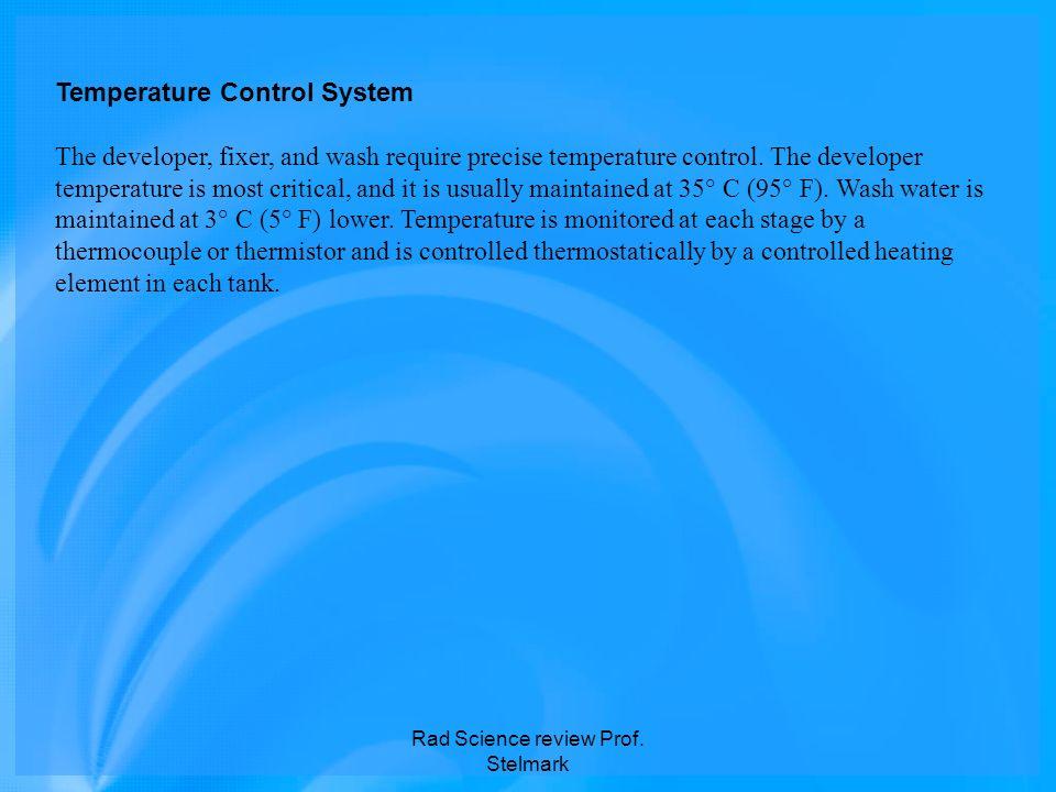 Temperature Control System The developer, fixer, and wash require precise temperature control. The developer temperature is most critical, and it is u