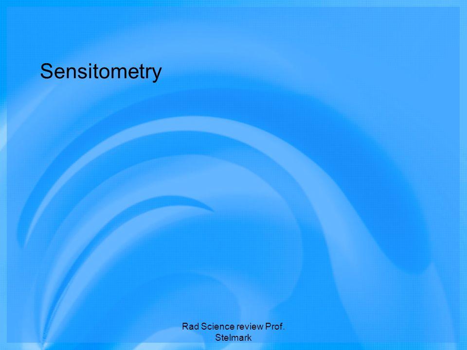 Sensitometry Rad Science review Prof. Stelmark