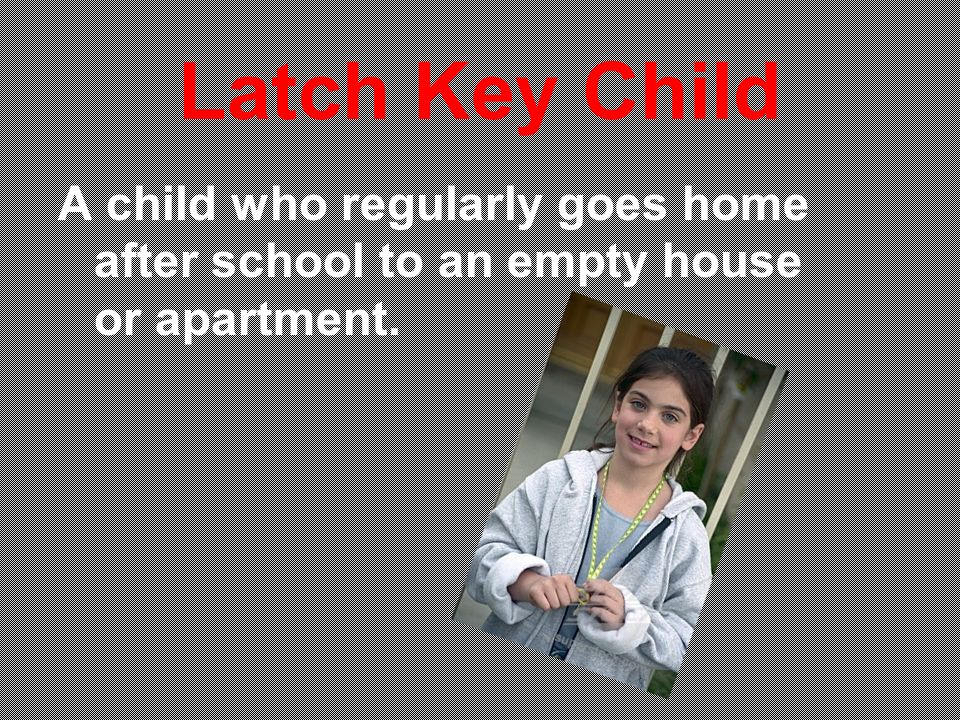 Latch Key Child A child who regularly goes home after school to an empty house or apartment.