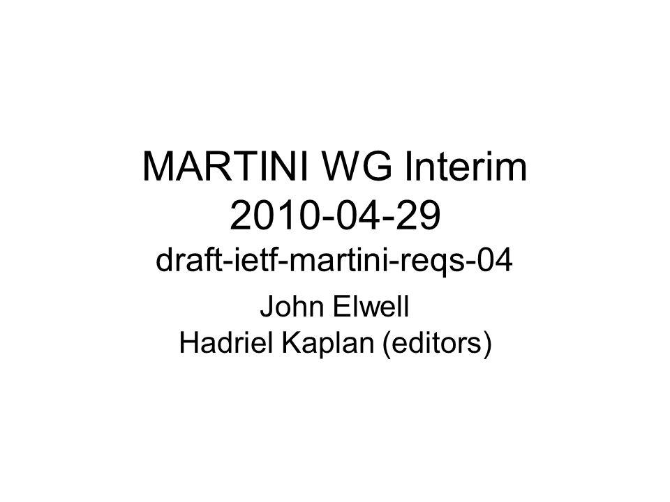 MARTINI WG Interim 2010-04-29 draft-ietf-martini-reqs-04 John Elwell Hadriel Kaplan (editors)