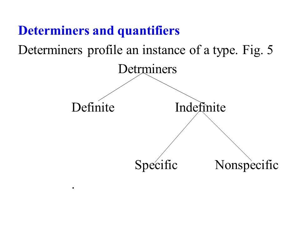 Determiners and quantifiers Determiners profile an instance of a type.