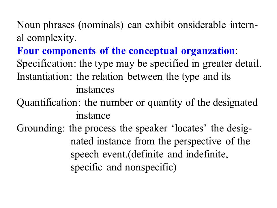 Noun phrases (nominals) can exhibit onsiderable intern- al complexity.