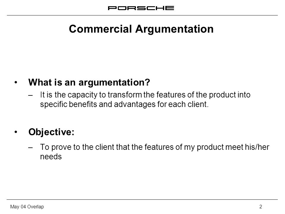 May 04 Overlap2 Commercial Argumentation What is an argumentation? – It is the capacity to transform the features of the product into specific benefit