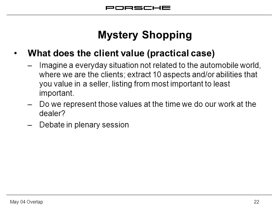 May 04 Overlap22 What does the client value (practical case) – Imagine a everyday situation not related to the automobile world, where we are the clients; extract 10 aspects and/or abilities that you value in a seller, listing from most important to least important.