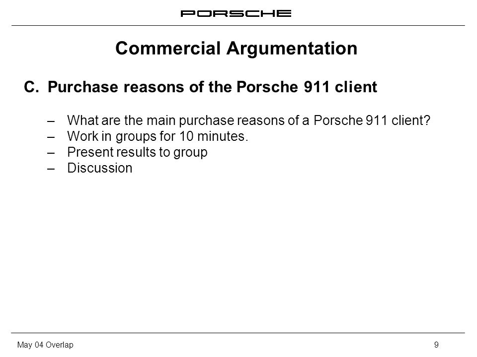May 04 Overlap9 Commercial Argumentation C. Purchase reasons of the Porsche 911 client – What are the main purchase reasons of a Porsche 911 client? –