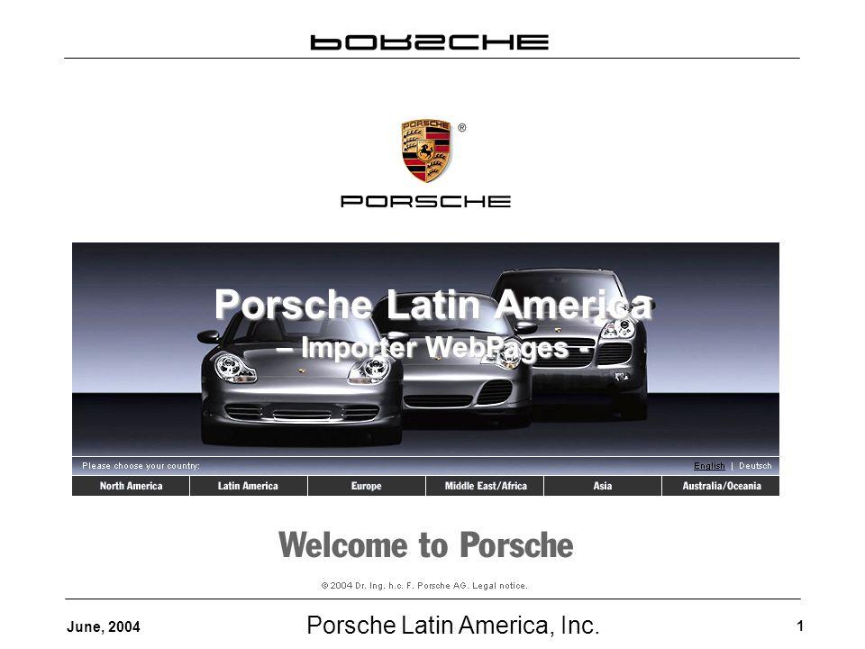 Porsche Latin America, Inc. 1 June, 2004 Porsche Latin America – Importer WebPages -