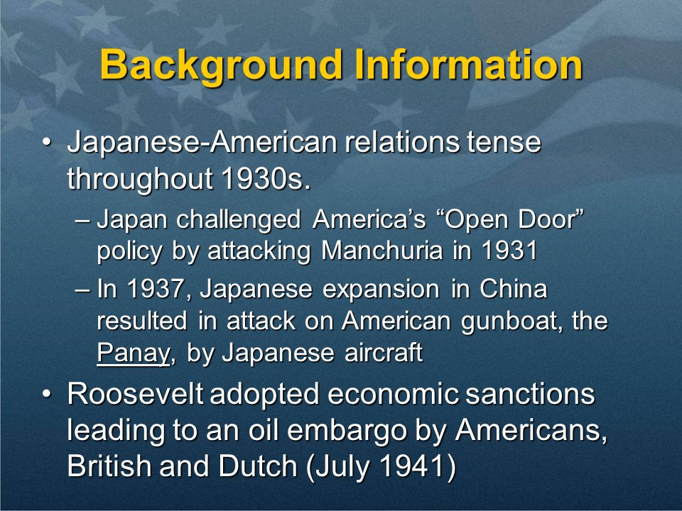 Background Information Japanese-American relations tense throughout 1930s.Japanese-American relations tense throughout 1930s.