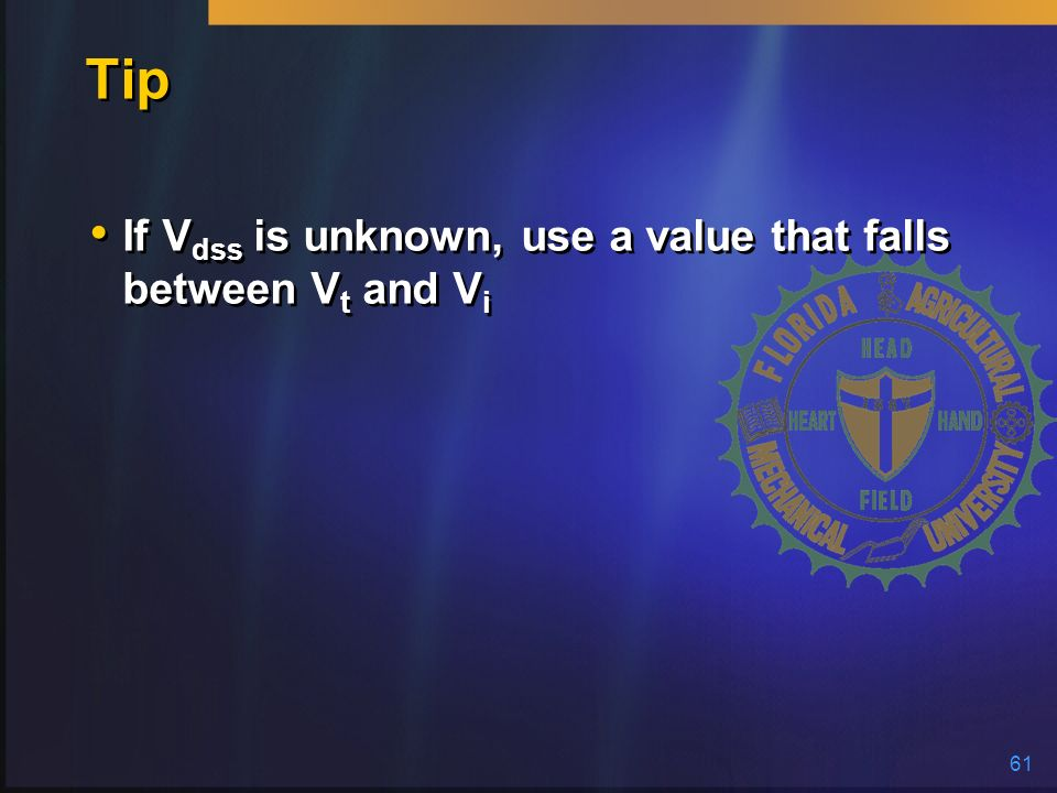 61 Tip If V dss is unknown, use a value that falls between V t and V i